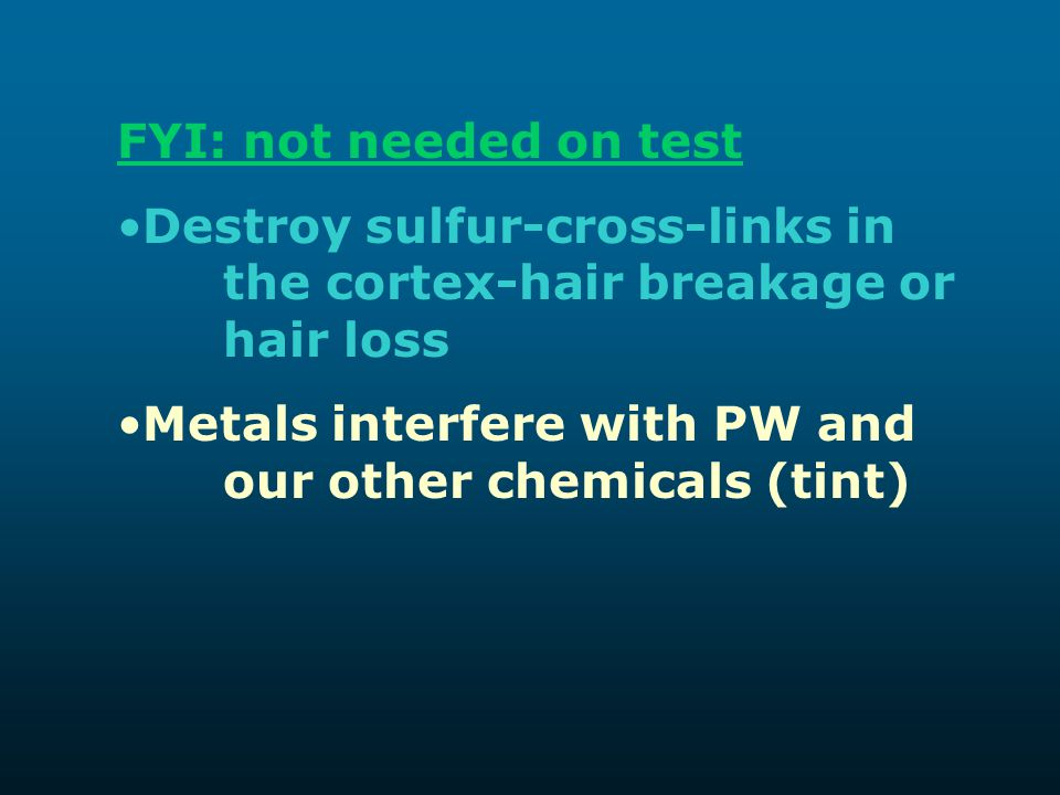 FYI: not needed on test Destroy sulfur-cross-links in the cortex-hair breakage or hair loss.