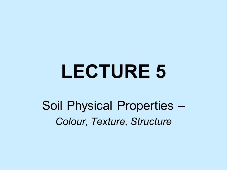 Soil Physical Properties – Colour, Texture, Structure
