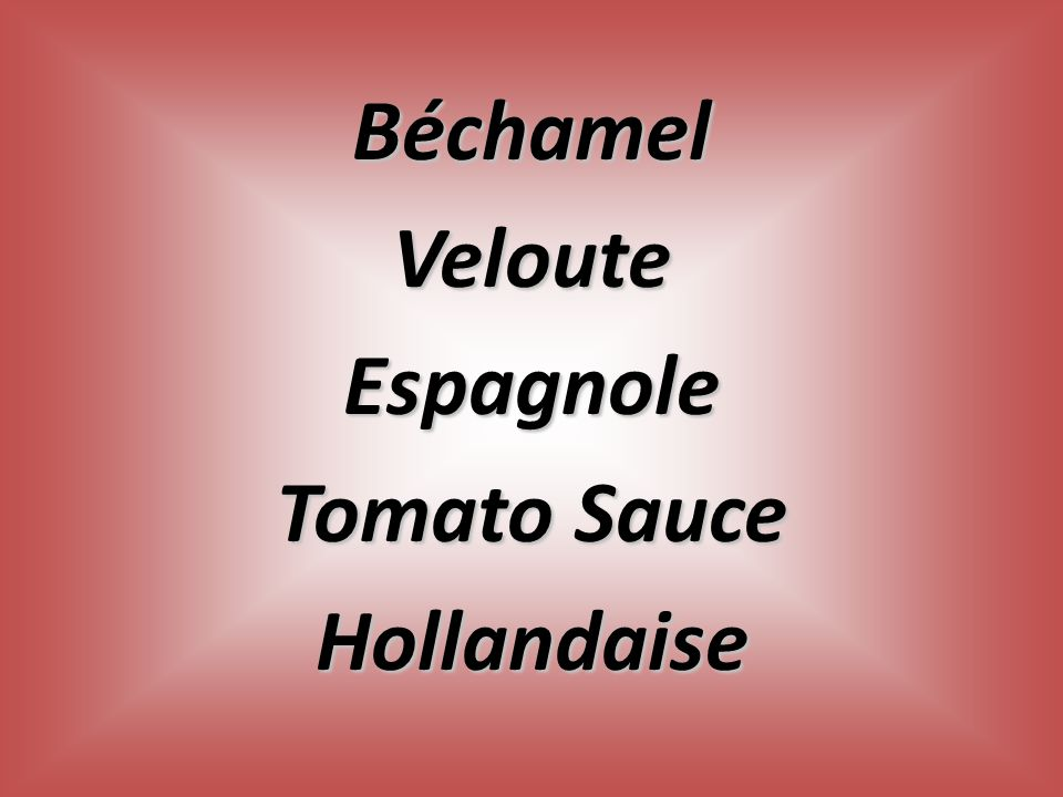 Béchamel Veloute Espagnole Tomato Sauce Hollandaise