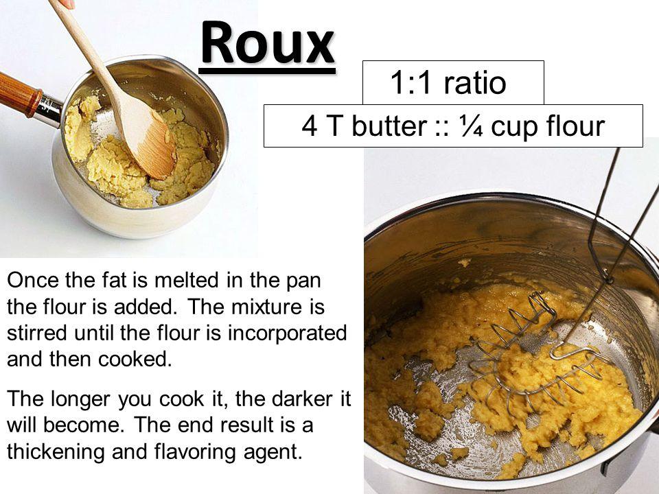 Roux 1:1 ratio 4 T butter :: ¼ cup flour