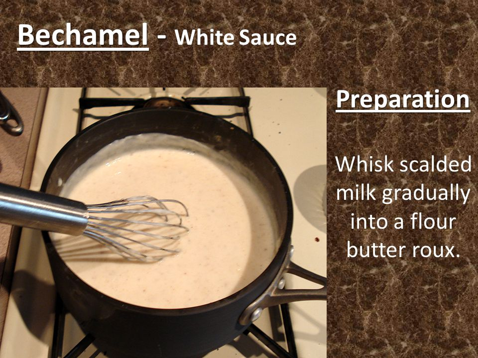 Preparation Whisk scalded milk gradually into a flour butter roux.