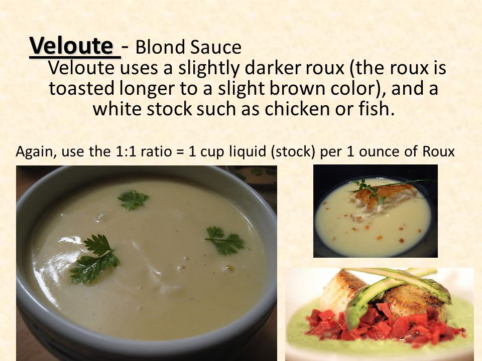 Again, use the 1:1 ratio = 1 cup liquid (stock) per 1 ounce of Roux