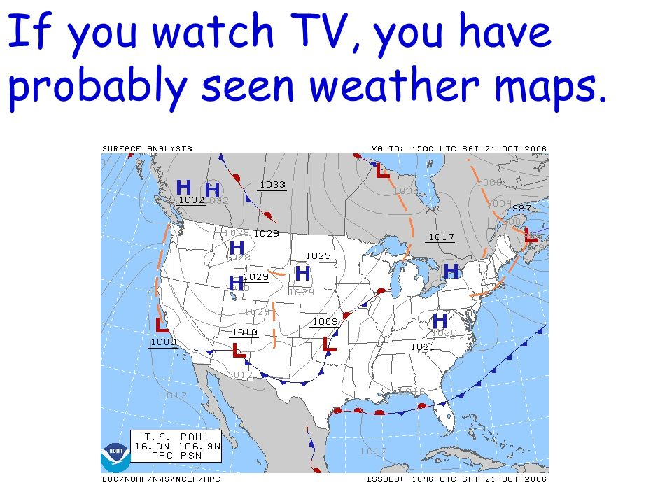 If you watch TV, you have probably seen weather maps.