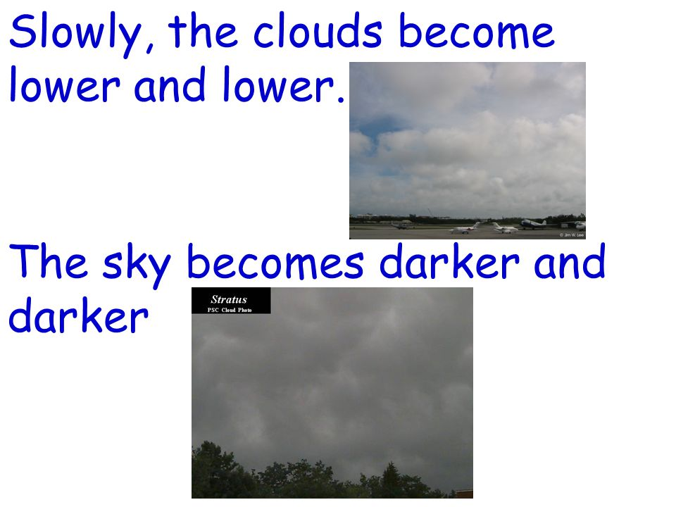 Slowly, the clouds become lower and lower.