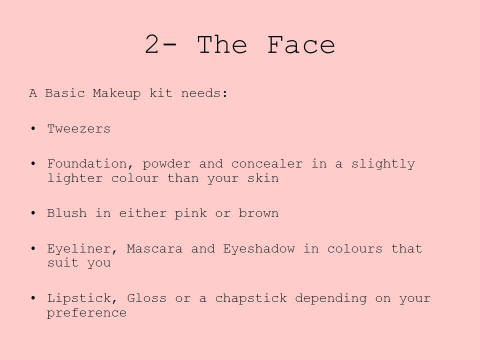 2- The Face A Basic Makeup kit needs: Tweezers