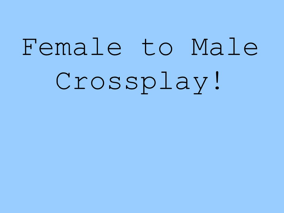 Female to Male Crossplay!