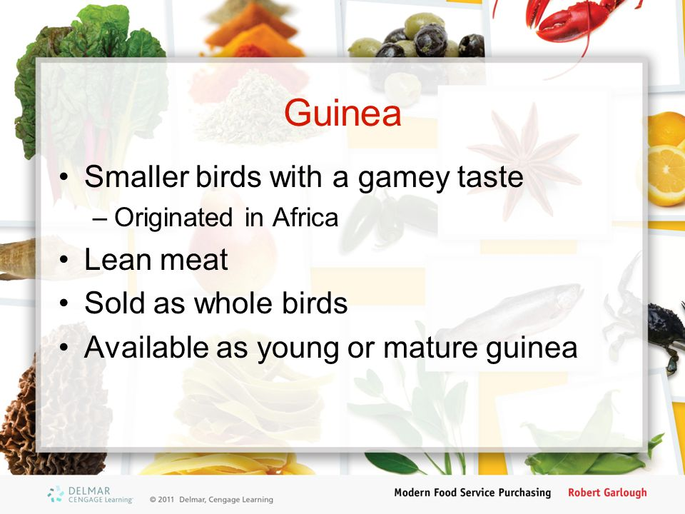 Guinea Smaller birds with a gamey taste Lean meat Sold as whole birds