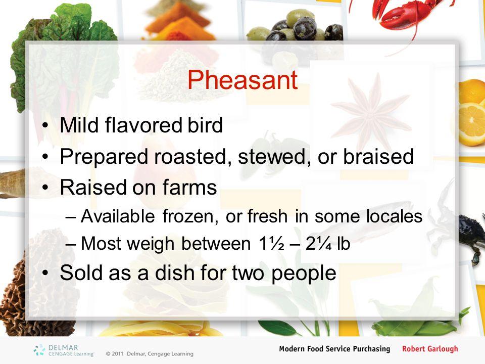 Pheasant Mild flavored bird Prepared roasted, stewed, or braised