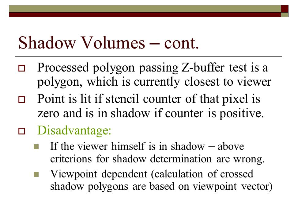 Shadow Volumes – cont. Processed polygon passing Z-buffer test is a polygon, which is currently closest to viewer.