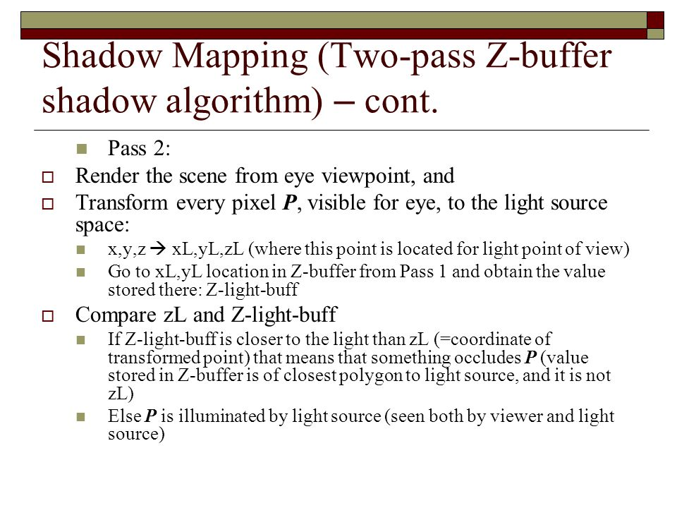 Shadow Mapping (Two-pass Z-buffer shadow algorithm) – cont.