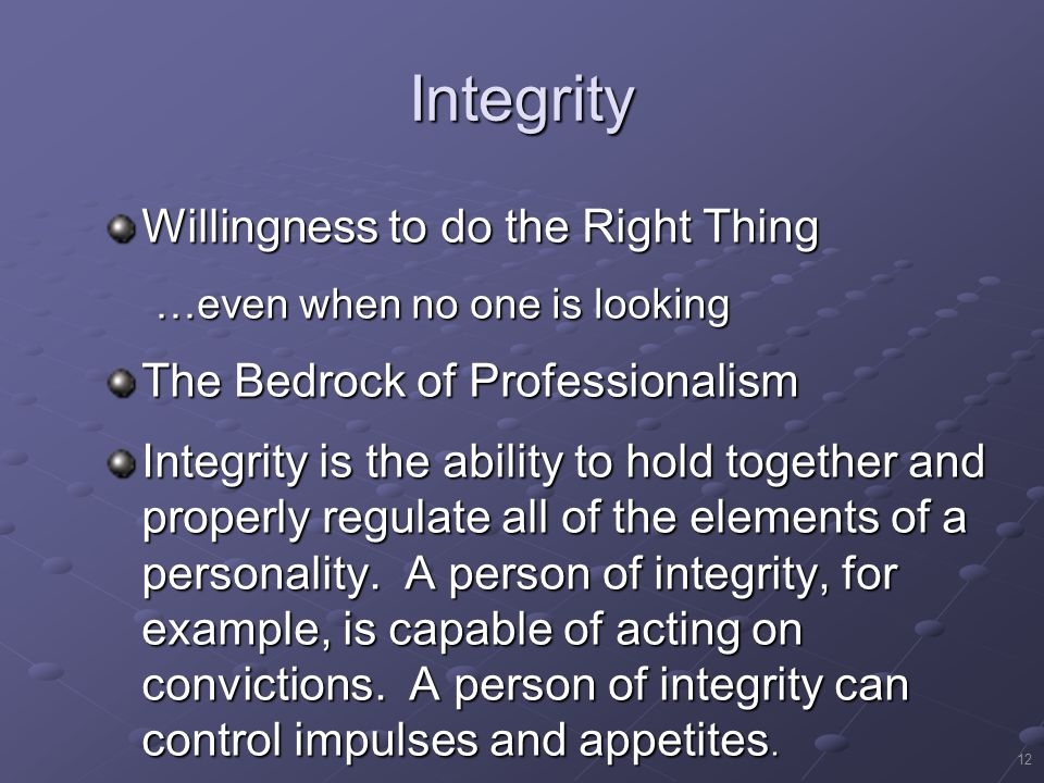 Integrity Willingness to do the Right Thing