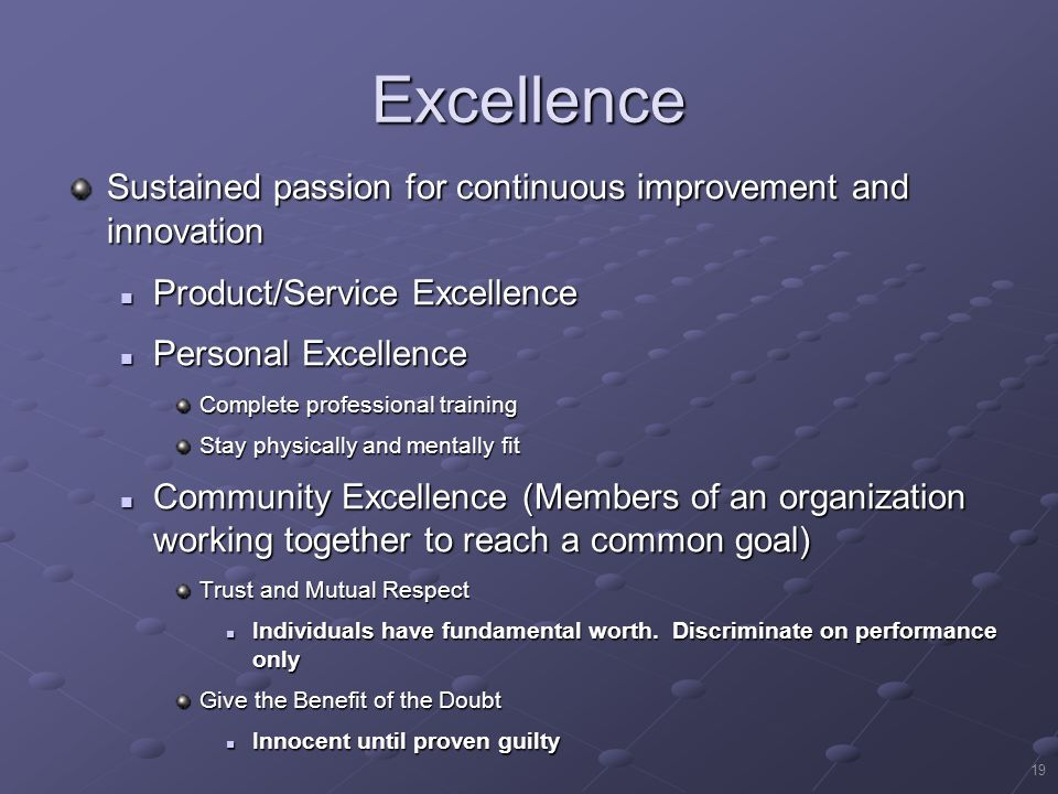 Excellence Sustained passion for continuous improvement and innovation
