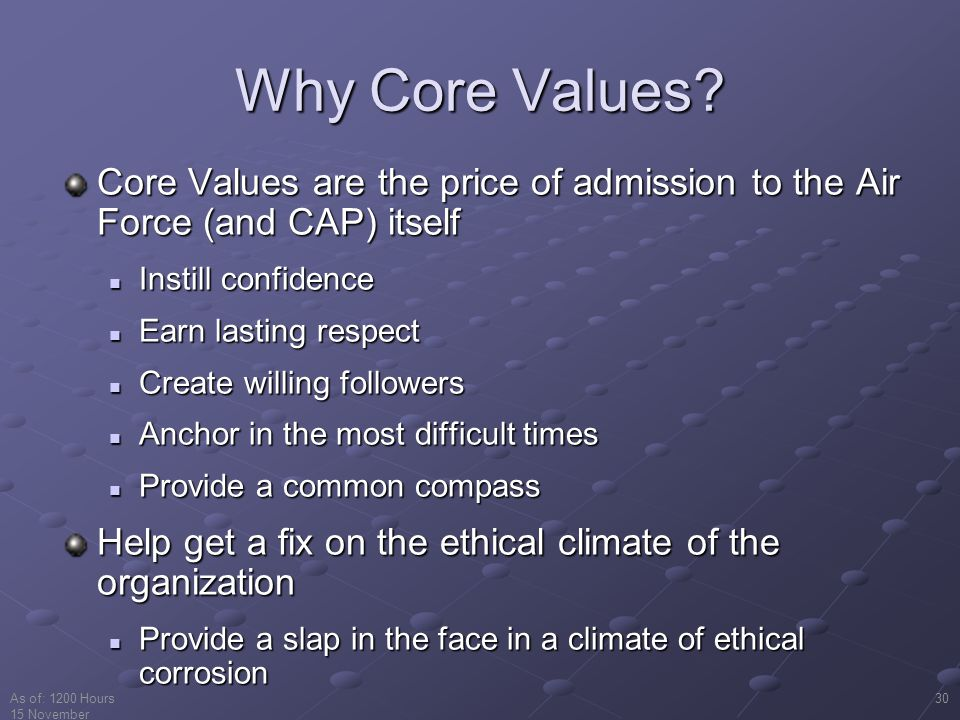Why Core Values Core Values are the price of admission to the Air Force (and CAP) itself. Instill confidence.