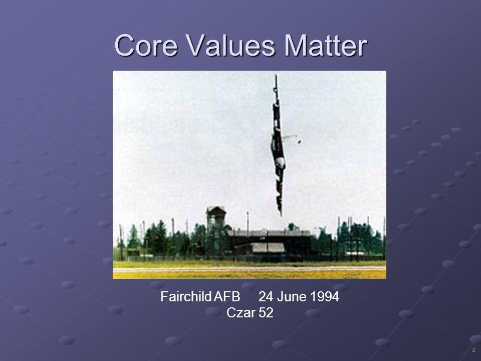 Core Values Matter Fairchild AFB 24 June 1994 Czar 52