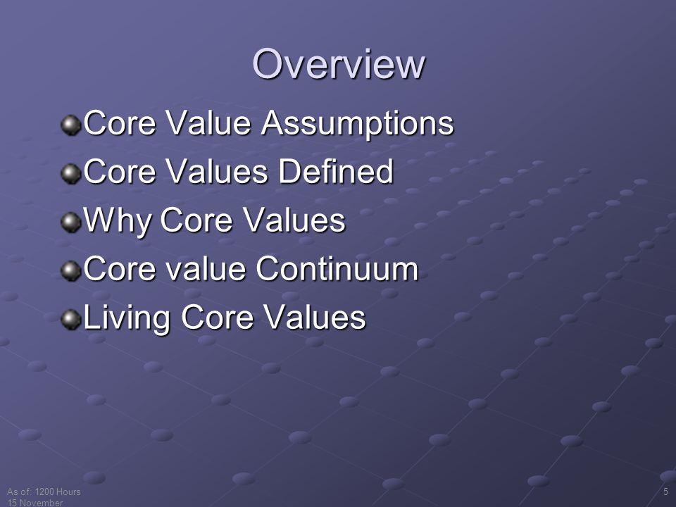Overview Core Value Assumptions Core Values Defined Why Core Values