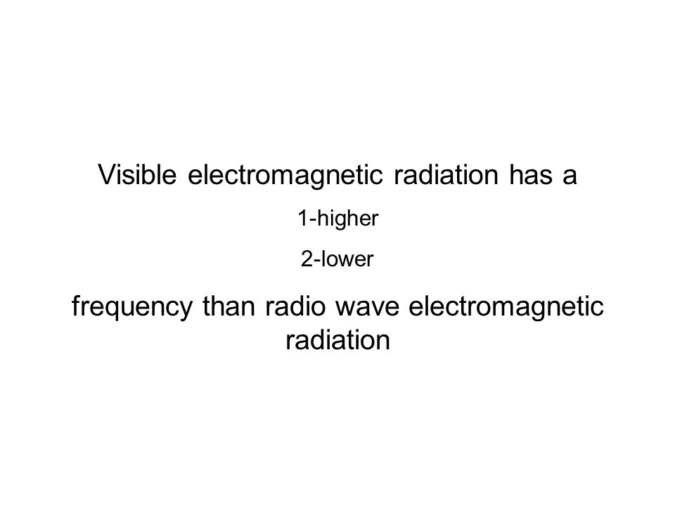 Visible electromagnetic radiation has a