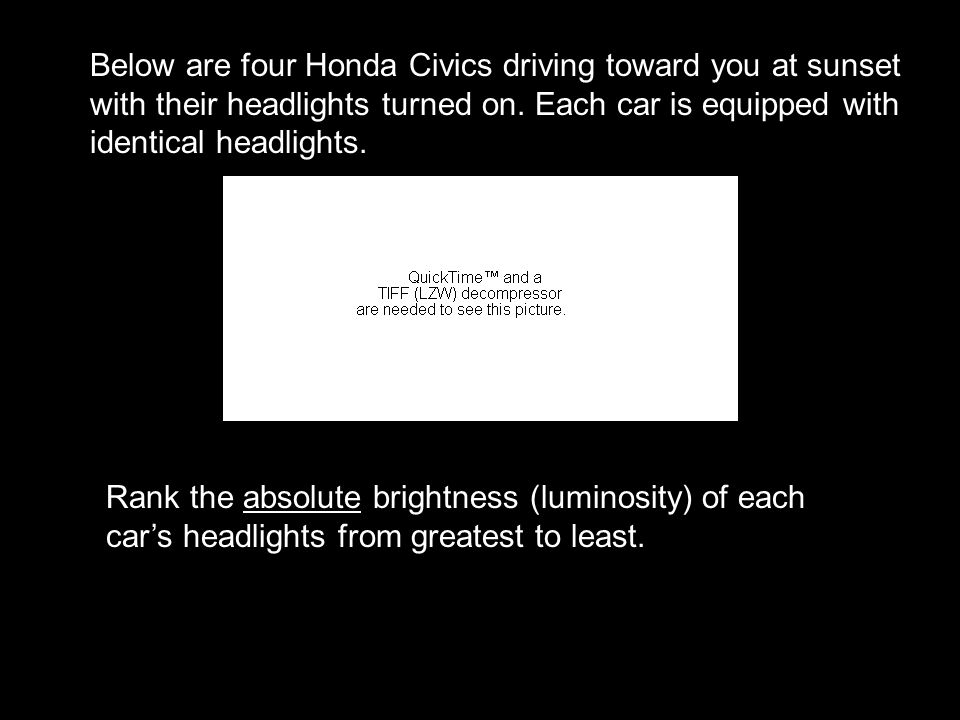 Below are four Honda Civics driving toward you at sunset with their headlights turned on. Each car is equipped with identical headlights.