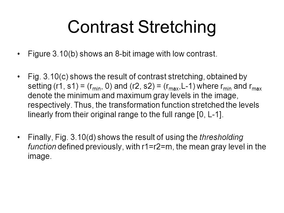 Contrast Stretching Figure 3.10(b) shows an 8-bit image with low contrast.