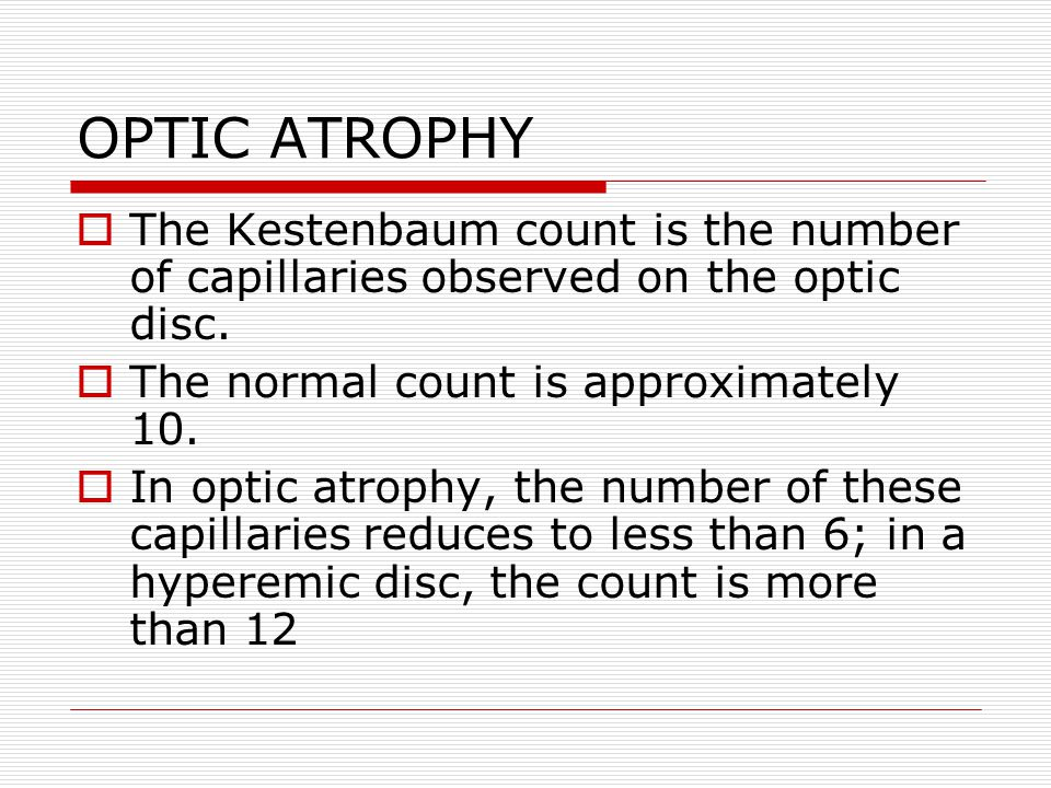 OPTIC ATROPHY The Kestenbaum count is the number of capillaries observed on the optic disc. The normal count is approximately 10.