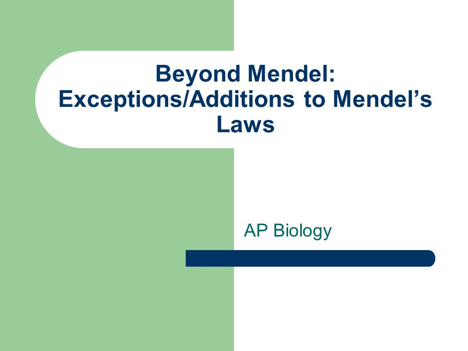 Beyond Mendel: Exceptions/Additions to Mendel's Laws