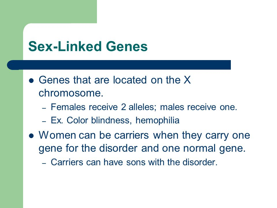 Sex-Linked Genes Genes that are located on the X chromosome.