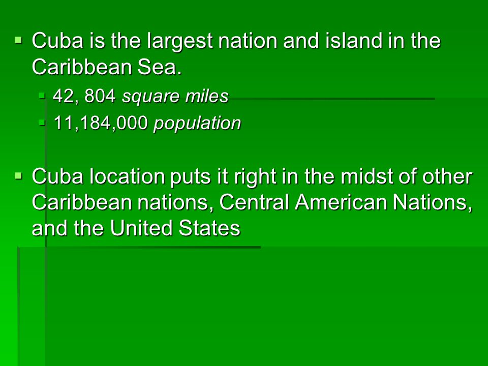 Cuba is the largest nation and island in the Caribbean Sea.