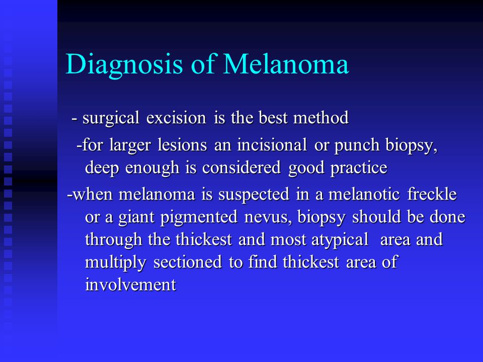 Diagnosis of Melanoma - surgical excision is the best method