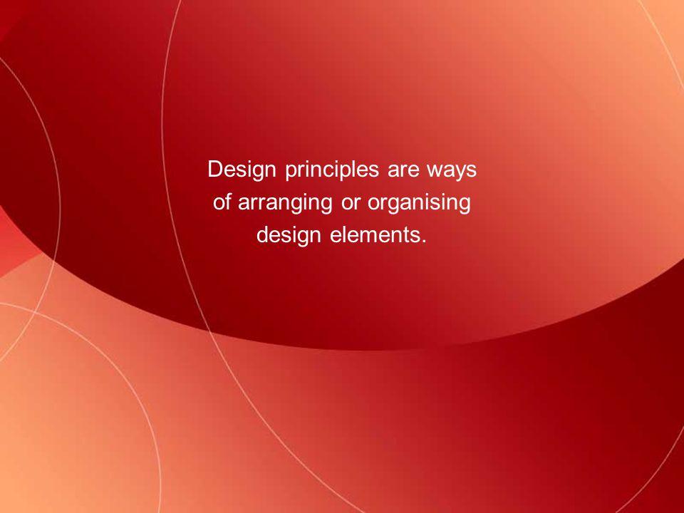 Design principles are ways of arranging or organising design elements.