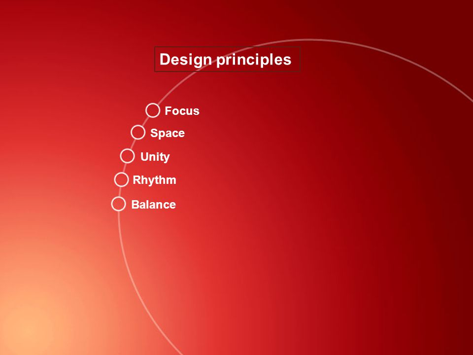 Design principles Focus Space Unity Rhythm Balance