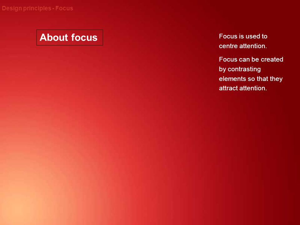 About focus Focus is used to centre attention.