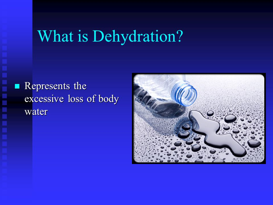 What is Dehydration Represents the excessive loss of body water