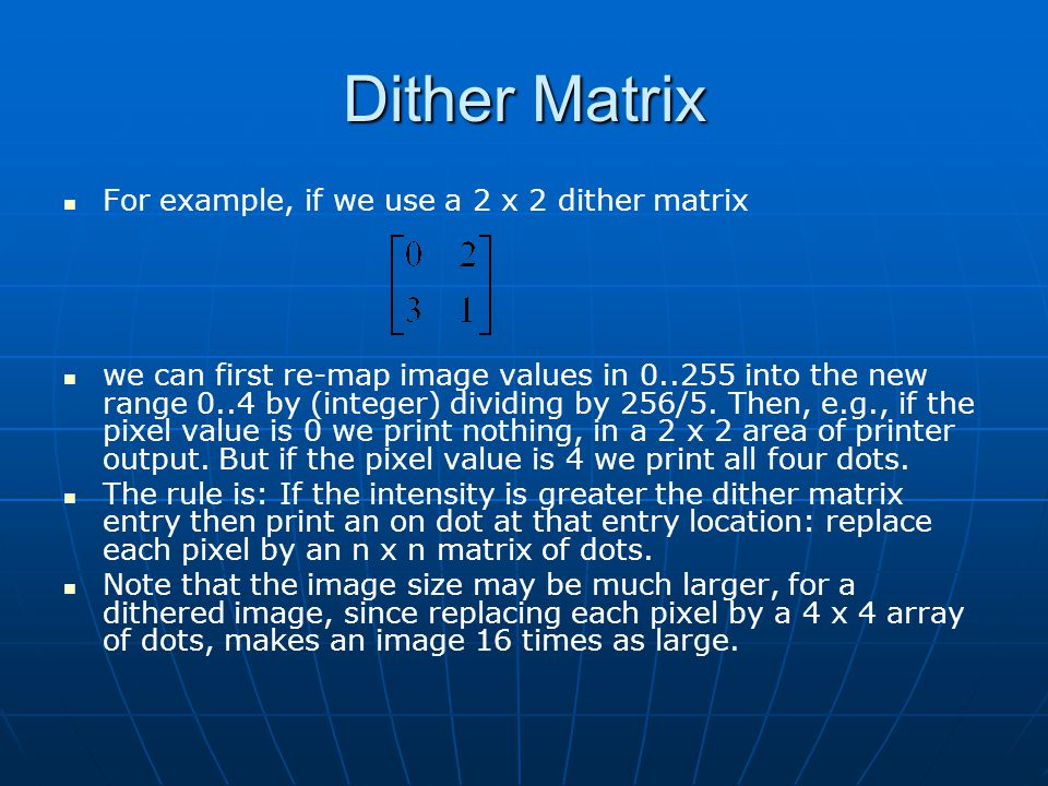Dither Matrix For example, if we use a 2 x 2 dither matrix