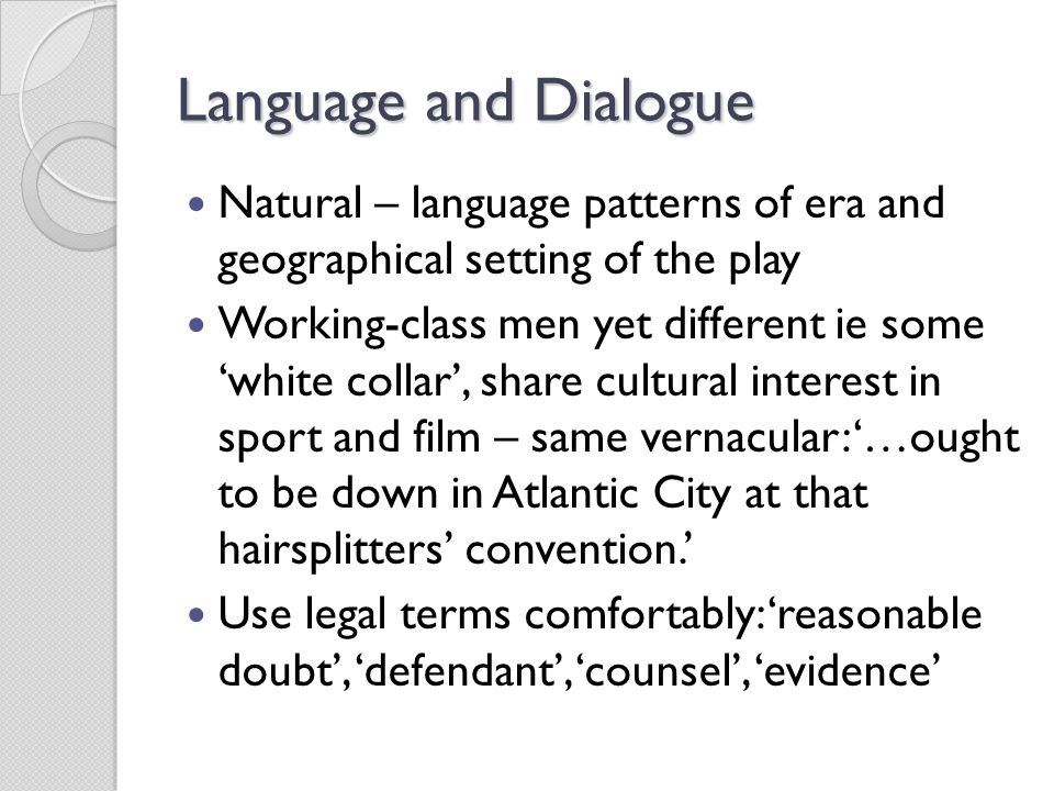 Language and Dialogue Natural – language patterns of era and geographical setting of the play.
