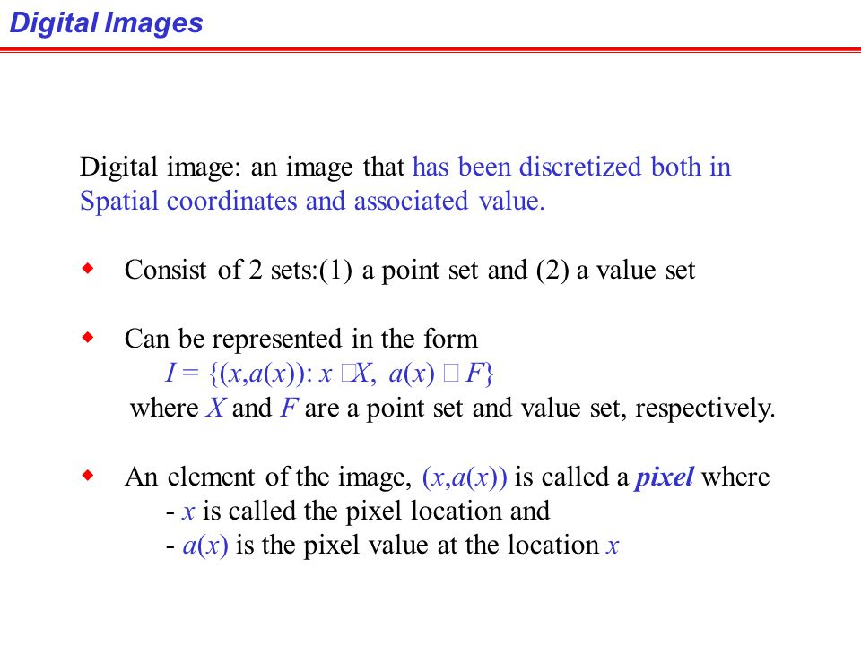 Digital Images Digital image: an image that has been discretized both in. Spatial coordinates and associated value.