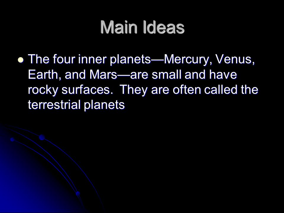 Main Ideas The four inner planets—Mercury, Venus, Earth, and Mars—are small and have rocky surfaces.
