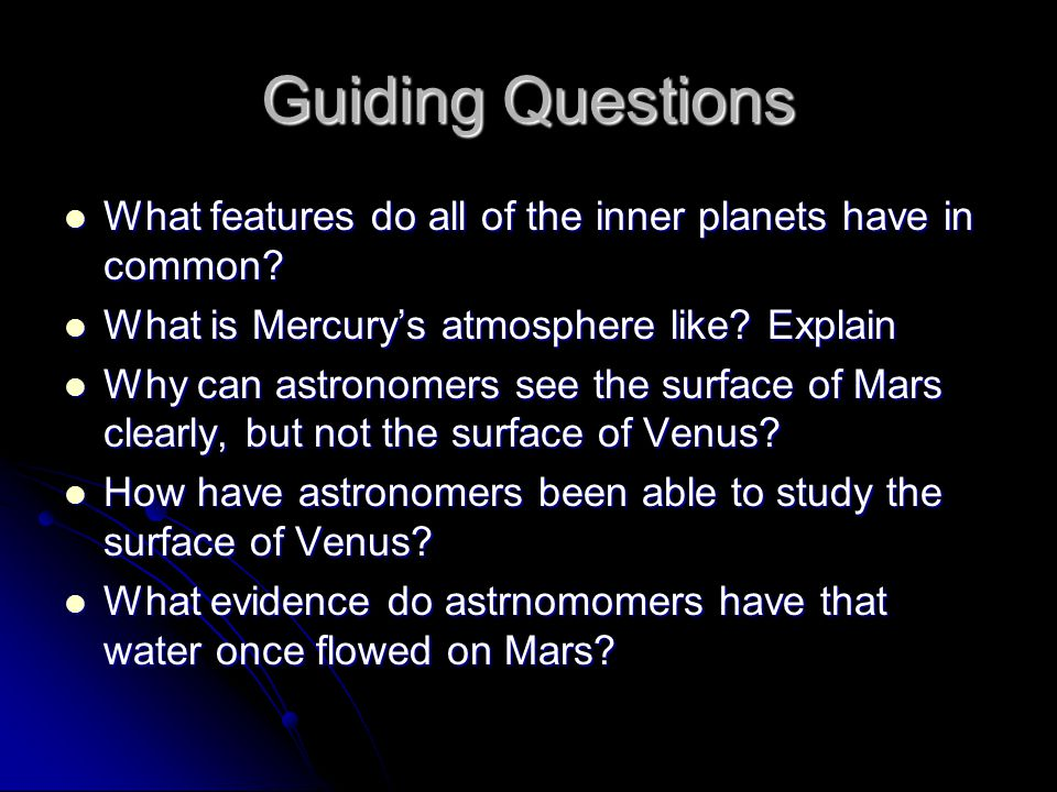 Guiding Questions What features do all of the inner planets have in common What is Mercury's atmosphere like Explain.