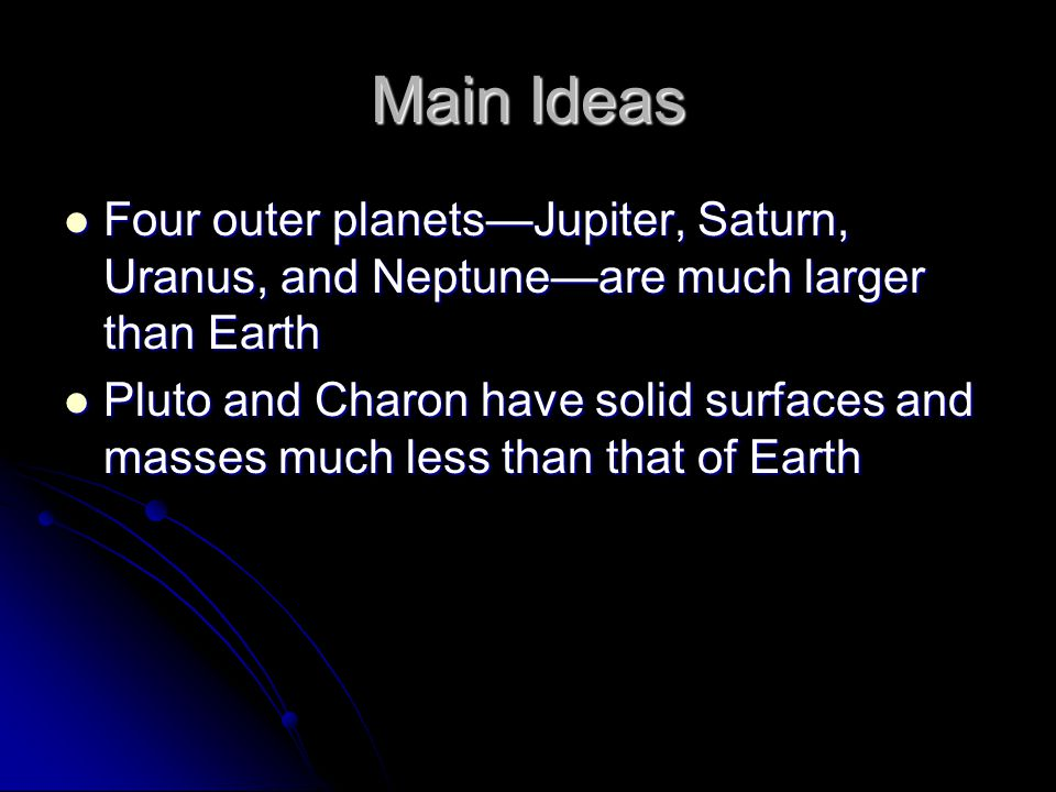 Main Ideas Four outer planets—Jupiter, Saturn, Uranus, and Neptune—are much larger than Earth.