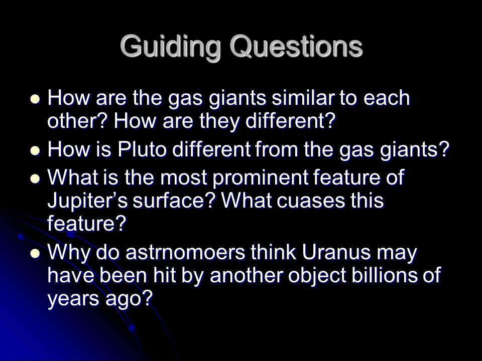 Guiding Questions How are the gas giants similar to each other How are they different How is Pluto different from the gas giants