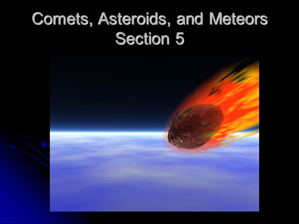 Comets, Asteroids, and Meteors Section 5