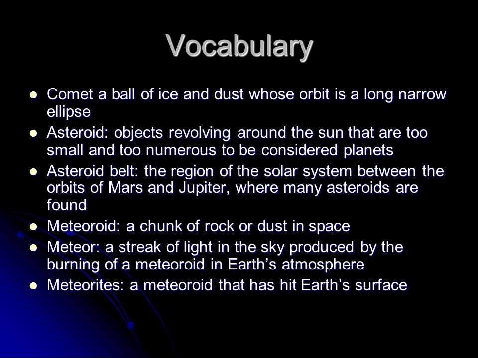 Vocabulary Comet a ball of ice and dust whose orbit is a long narrow ellipse.
