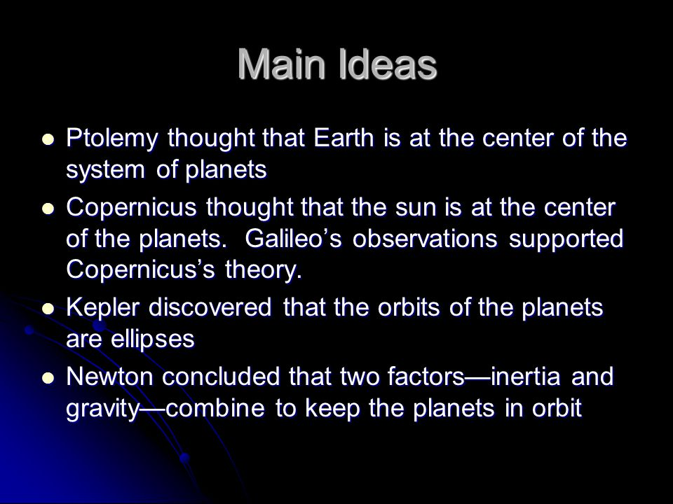 Main Ideas Ptolemy thought that Earth is at the center of the system of planets.