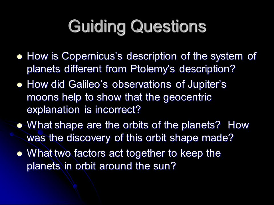 Guiding Questions How is Copernicus's description of the system of planets different from Ptolemy's description