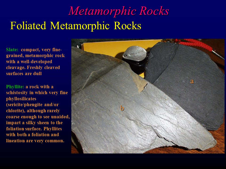 Metamorphic Rocks Foliated Metamorphic Rocks a b
