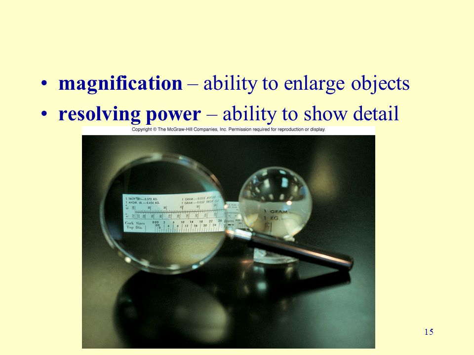 magnification – ability to enlarge objects