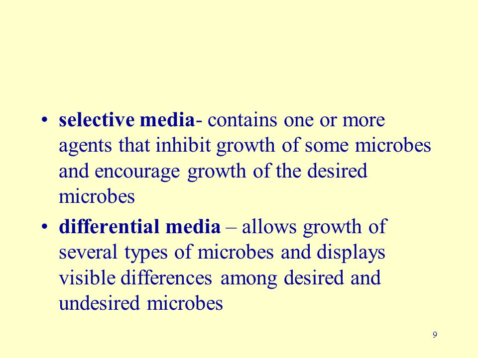 selective media- contains one or more agents that inhibit growth of some microbes and encourage growth of the desired microbes