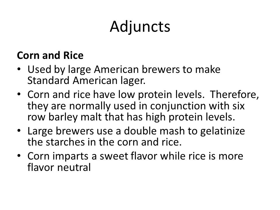 Adjuncts Corn and Rice. Used by large American brewers to make Standard American lager.