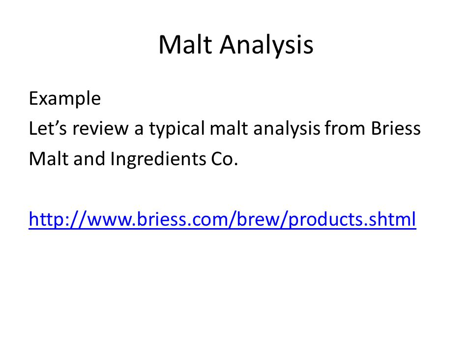 Malt Analysis Example Let's review a typical malt analysis from Briess Malt and Ingredients Co.