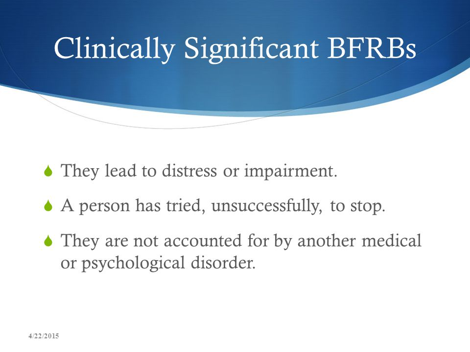 Clinically Significant BFRBs