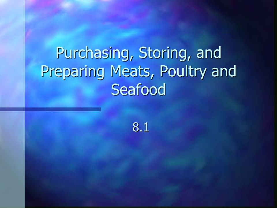 Purchasing, Storing, and Preparing Meats, Poultry and Seafood