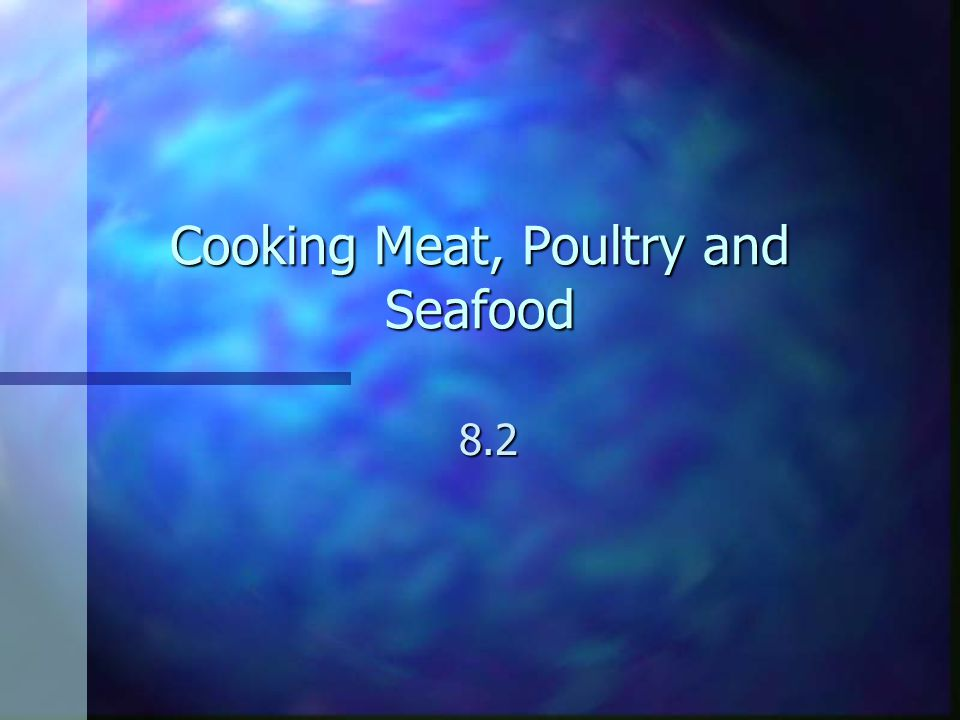 Cooking Meat, Poultry and Seafood